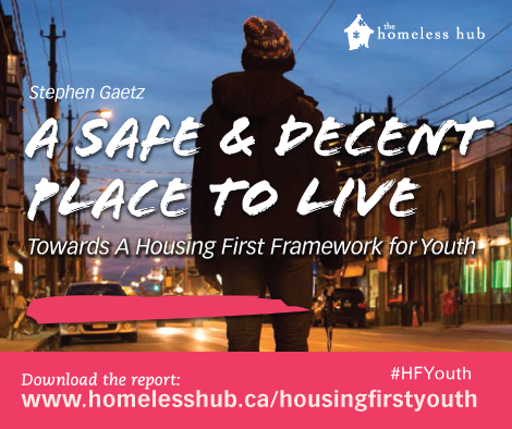A Safe and Decent Place to Live: Towards a Housing First Framework for Youth. Download the report at homelesshub.ca/housingfirstyouth