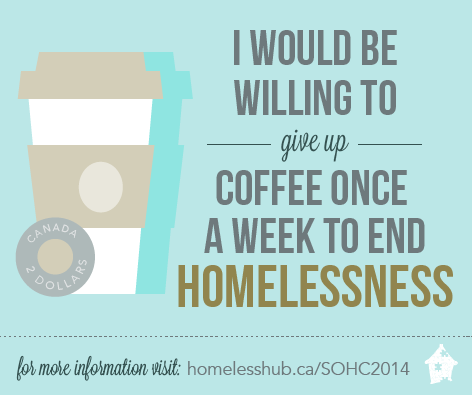 I would be willing to give up coffee once a week to end homelessness.