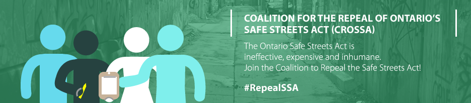 The Ontario Safe Streets Act is ineffective, expensive and inhumane. Join the Coalition to Repeal the Safe Streets Act!