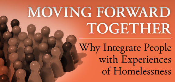 Moving Forward Together: Why integrate people with experiences of homelessness