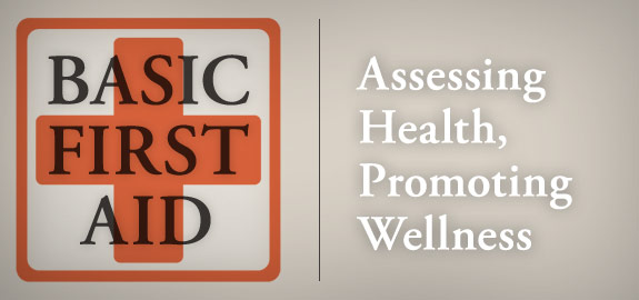 Basic First AID. Assessing Health, Promoting Wellness banner